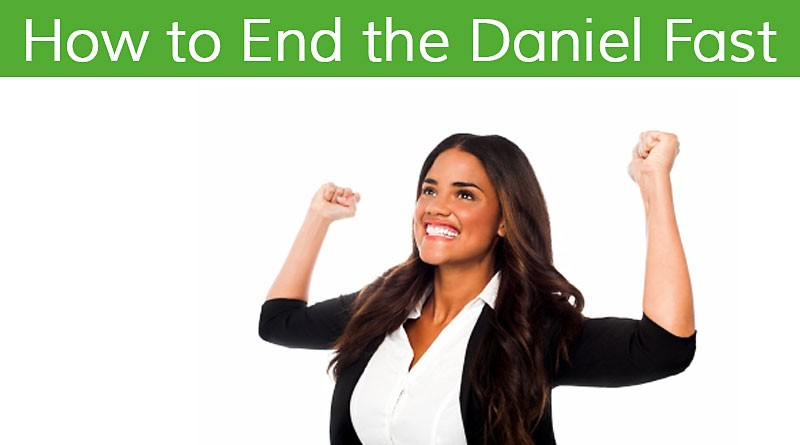 How to End the Daniel Fast and Transition to Life After It