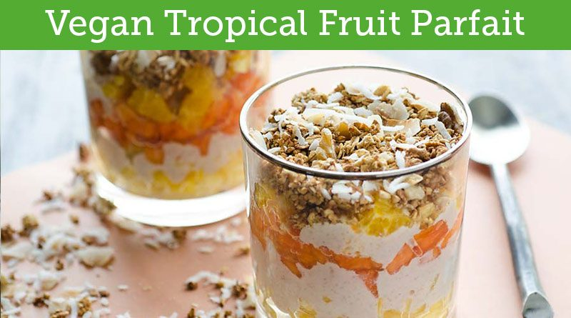 Vegan Tropical Fruit Parfait Recipe